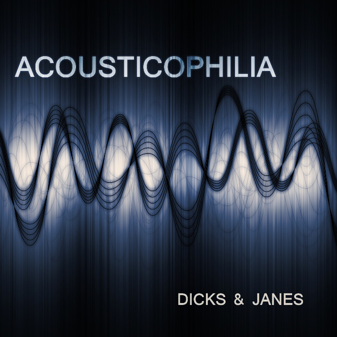 Acousticophilia - Dicks and Janes
